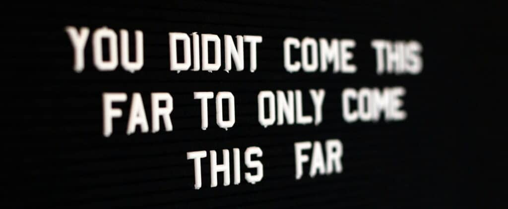 You didn't come this far only to come this far.